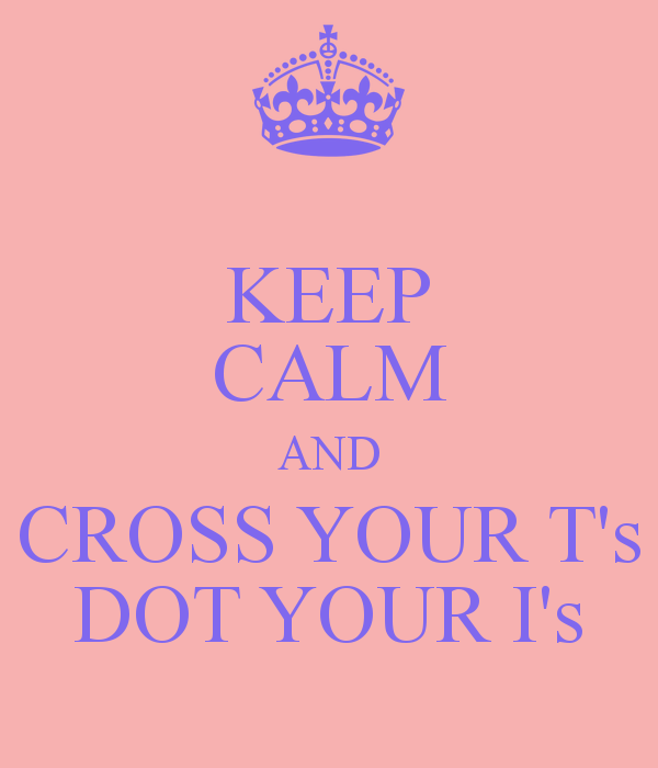 CROSSING T'S AND DOTTING I'S